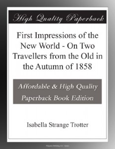 First Impressions of the New World – On Two Travellers from the Old in the Autumn of 1858
