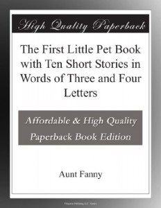 The First Little Pet Book with Ten Short Stories in Words of Three and Four Letters