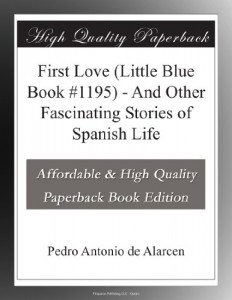 First Love (Little Blue Book #1195) – And Other Fascinating Stories of Spanish Life