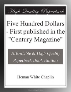 "Five Hundred Dollars – First published in the ""Century Magazine"""