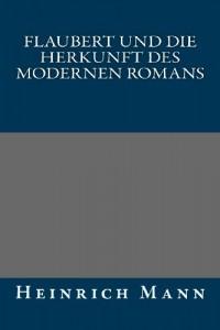 Flaubert und die Herkunft des modernen Romans (German Edition)