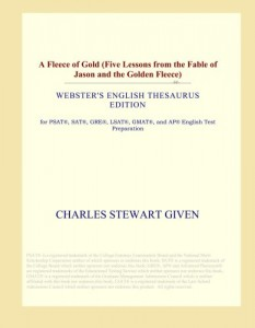 A Fleece of Gold (Five Lessons from the Fable of Jason and the Golden Fleece) (Webster's English Thesaurus Edition)