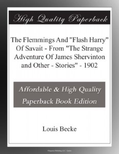"The Flemmings And ""Flash Harry"" Of Savait – From ""The Strange Adventure Of James Shervinton and Other – Stories"" – 1902"