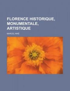 Florence Historique, Monumentale, Artistique (French Edition)
