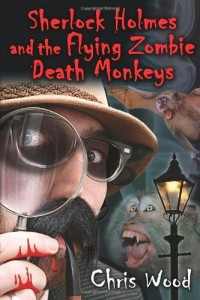 Sherlock Holmes and the Flying Zombie Death Monkeys