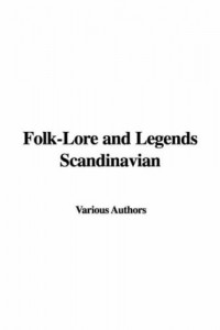 Folk-Lore and Legends Scandinavian