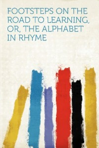 Footsteps on the Road to Learning, Or, the Alphabet in Rhyme