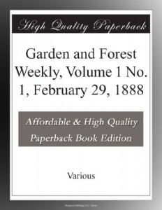 Garden and Forest Weekly, Volume 1 No. 1, February 29, 1888