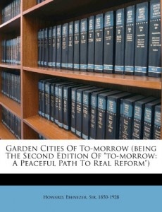 "Garden cities of to-morrow (being the second edition of ""To-morrow: a peaceful path to real reform"")"