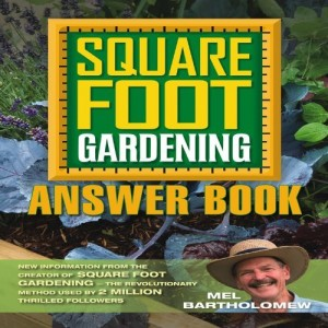 By Mel Bartholomew – Square Foot Gardening Answer Book: New Information from the Creator of Square Foot Gardening – the Revolutionary Method Used by 2 Million Thrilled Followers (11/15/12)