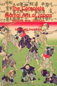 The Complete Martial Arts of Japan Volume One: Gekken (Volume 1)