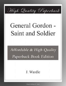 General Gordon – Saint and Soldier