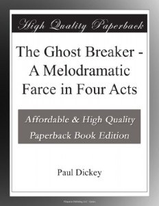The Ghost Breaker – A Melodramatic Farce in Four Acts