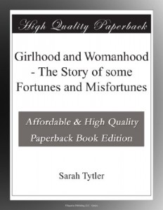 Girlhood and Womanhood – The Story of some Fortunes and Misfortunes