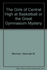 The Girls of Central High at Basketball or the Great Gymnasium Mystery