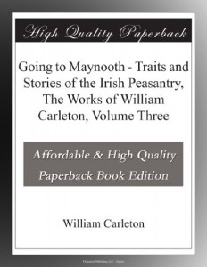 Going to Maynooth – Traits and Stories of the Irish Peasantry, The Works of William Carleton, Volume Three