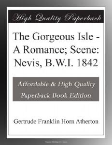 The Gorgeous Isle – A Romance; Scene: Nevis, B.W.I. 1842