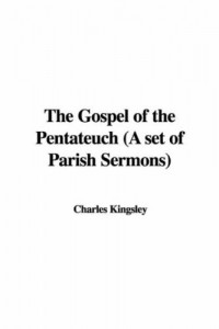 The Gospel of the Pentateuch (A set of Parish Sermons)