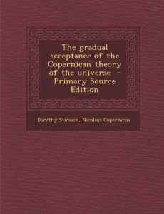 The gradual acceptance of the Copernican theory of the universe  – Primary Source Edition