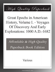 Great Epochs in American History, Volume I. – Voyages Of Discovery And Early Explorations: 1000 A.D.-1682