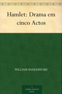 Hamlet: Drama em cinco Actos (Portuguese Edition)