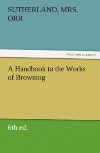 A Handbook to the Works of Browning (6th ed.) (TREDITION CLASSICS)