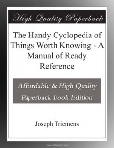 The Handy Cyclopedia of Things Worth Knowing – A Manual of Ready Reference