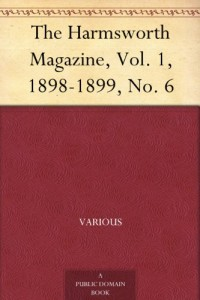 The Harmsworth Magazine, Vol. 1, 1898-1899, No. 6