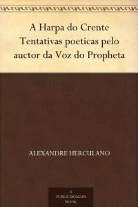 A Harpa do Crente Tentativas poeticas pelo auctor da Voz do Propheta (Portuguese Edition)