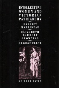 Intellectual Women and Victorian Patriarchy: Harriet Martineau, Elizabeth Barrett Browning, George Eliot