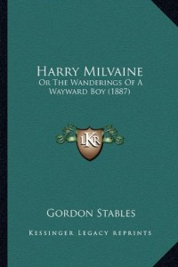 Harry Milvaine: Or The Wanderings Of A Wayward Boy (1887)