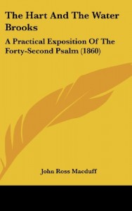 The Hart And The Water Brooks: A Practical Exposition Of The Forty-Second Psalm (1860)