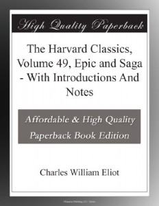 The Harvard Classics, Volume 49, Epic and Saga – With Introductions And Notes