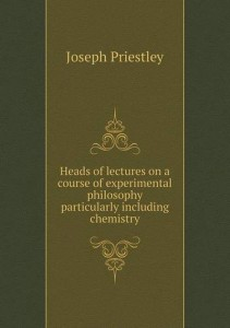 Heads of lectures on a course of experimental philosophy particularly including chemistry