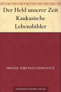 Der Held unserer Zeit Kaukasische Lebensbilder (German Edition)