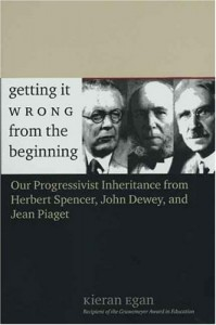 Getting It Wrong from the Beginning: Our Progressivist Inheritance from Herbert Spencer, John Dewey, and Jean Piaget