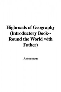 Highroads of Geography (Introductory Book–Round the World with Father)