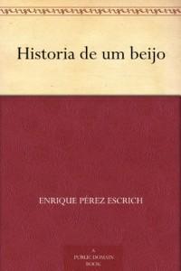 Historia de um beijo (Portuguese Edition)