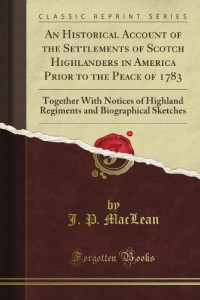 An Historical Account of the Settlements of Scotch Highlanders in America Prior to the Peace of Together (Classic Reprint)