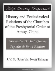 History and Ecclesiastical Relations of the Churches of the Presbyterial Order at Amoy, China