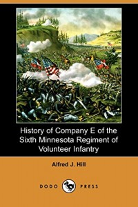 History of Company E of the Sixth Minnesota Regiment of Volunteer Infantry (Dodo Press)