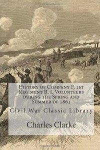 History of Company F, 1st Regiment R. I. Volunteers during the Spring and Summer of 1861: Civil War Classic Library