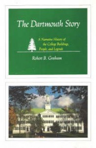 The Dartmouth Story: A Narrative History of the College Buildings, People, and Legends
