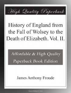 History of England from the Fall of Wolsey to the Death of Elizabeth. Vol. II.