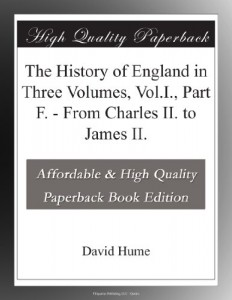 The History of England in Three Volumes, Vol.I., Part F. – From Charles II. to James II.