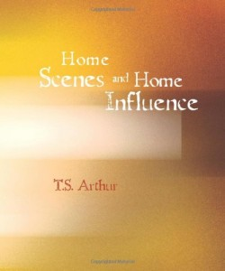 Home Scenes and Home Influence: a series of tales and sketches