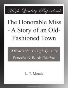The Honorable Miss – A Story of an Old-Fashioned Town