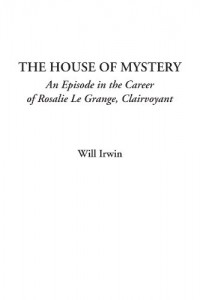 The House of Mystery (An Episode in the Career of Rosalie Le Grange, Clairvoyant)
