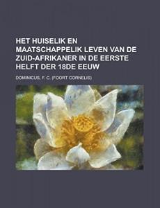Het huiselik en maatschappelik leven van de Zuid-Afrikaner  in de eerste helft der 18de eeuw (Dutch Edition)