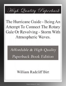 The Hurricane Guide – Being An Attempt To Connect The Rotary Gale Or Revolving – Storm With Atmospheric Waves.